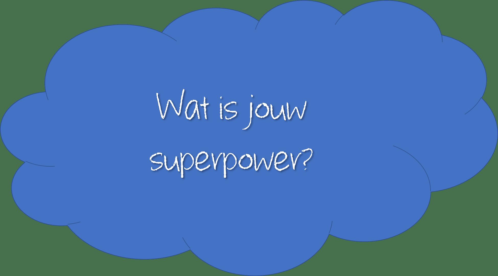 Jouw superpower